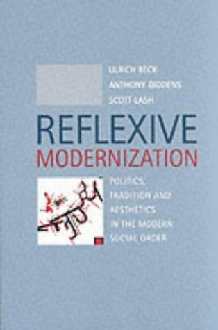 Reflexive Modernization: Politics, Tradition and Aesthetics in the Modern Social Order by Beck, Ulrich, Giddens, Anthony, Lash, Scott ( 1994 )