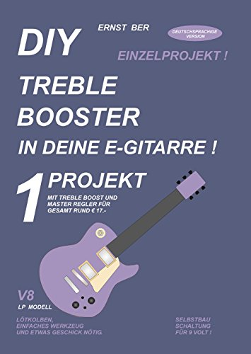 DIY TREBLE BOOSTER IN DEINE E-GITARRE !: 1 PROJEKT.