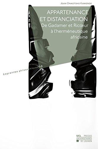 Appartenance et Distanciation. de H.G. Gadamer et P. Ricoeur a l'Hermeneutique Africaine par Onaotsho Kawende Jea