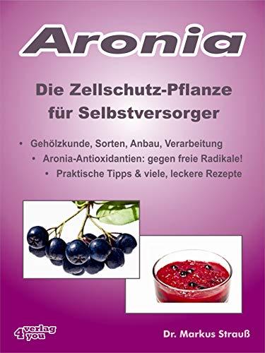 Aronia. Die Zellschutz-Pflanze für Selbstversorger.: Gehölzkunde, Sorten, Anbau, Verarbeitung,...