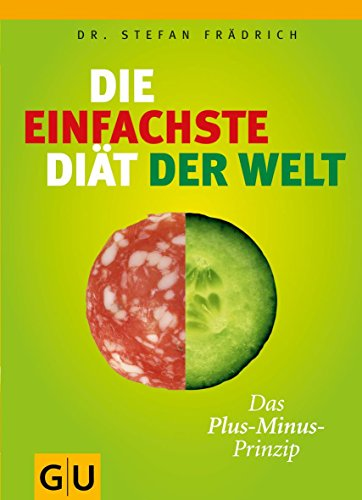 Die einfachste Diät der Welt: Das Plus Minus Prinzip (GU Einzeltitel Gesunde Ernährung)