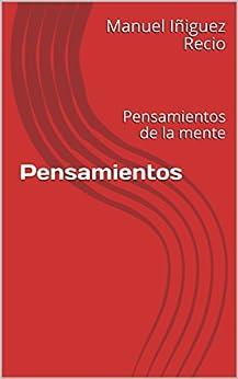 Pensamientos: Pensamientos de la mente (Lo vivido nº 1) (Spanish Edition) by [Iñiguez Recio, Manuel]