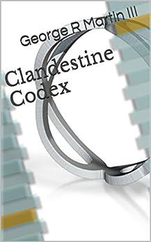 Clandestine Codex: Dogma|amgoD by [Martin III, George R.]