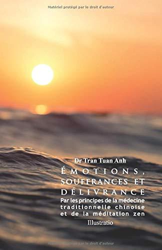 Émotions, souffrances et délivrance: Par les principes de la médecine traditionnelle chinoise et de la méditation zen