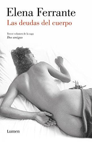 Las deudas del cuerpo (Dos amigas 3) por Elena Ferrante