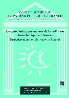 L'OZONE, INDICATEUR MAJEUR DE LA POLLUTION PHOTOCHIMIQUE EN FRANCE. Evaluation et gestion des risques sur la santé par Conseil supérieur de l'hygiène