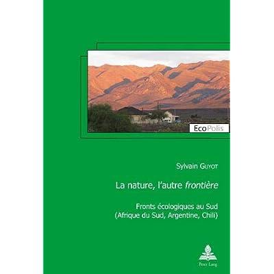 La nature, l'autre frontière : Fronts écologiques au Sud (Afrique du Sud, Argentine, Chili)
