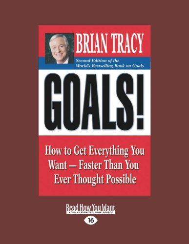 Goals!: How to Get Everything You Want-Faster Than You Ever Thought Possible (Paperback)
