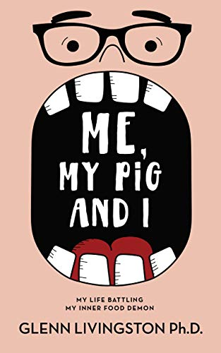 Me, My Pig, and I: My Life Battling My Inner Food Demon (English Edition)