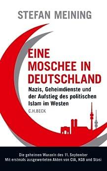Eine Moschee in Deutschland: Nazis, Geheimdienste und der Aufstieg des politischen Islam im Westen