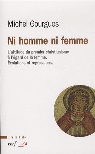 Ni homme ni femme : L'attitude du premier christianisme à l'égard de la femme : évolutions et durcissements