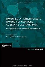 Rayonnement synchrotron, rayons X et neutrons au service des matériaux - Analyse des contraintes et des textures de Alain Lodini