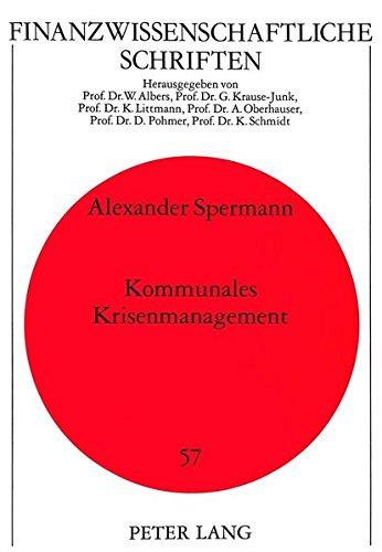 Kommunales Krisenmanagement: Reaktionen baden-württembergischer Stadtkreise auf steigende Sozialhilfekosten und Einnahmenausfälle (1980-92) (Finanzwissenschaftliche Schriften)