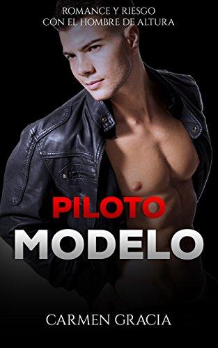 Piloto Modelo: Romance y Riesgo con el Hombre de Altura (Novela Romántica y Erótica en Español: Alma Gemela nº 1) por Carmen Gracia