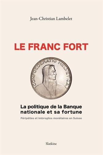 Le franc fort, la politique de la BNS et sa fortune : Péripéties et imbrolios monétaires en Suisse