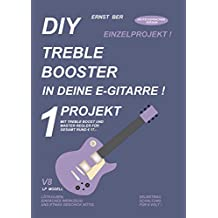 DIY TREBLE BOOSTER IN DEINE E-GITARRE !: 1 PROJEKT. (German Edition)
