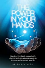 The Power In Your Hands: Written by Helen Leathers, 2014 Edition, Publisher: Spreading the Magic [Paperback] Paperback