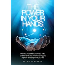 The Power In Your Hands: Written by Helen Leathers, 2014 Edition, Publisher: Spreading the Magic [Paperback]