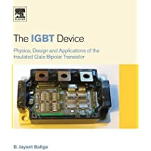 The IGBT Device: Physics, Design and Applications of the Insulated Gate Bipolar Transistor