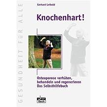 Knochenhart! - Osteoporose verhüten, behandeln und regenerieren - Das Selbsthilfebuch