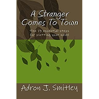 A Stranger Comes To Town: The 13 essential steps for plotting your novel