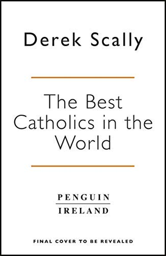 The Best Catholics in the World: The Irish, the Church and the ending of a special relationship (English Edition)