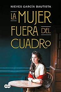 La mujer fuera del cuadro par  Nieves García Bautista