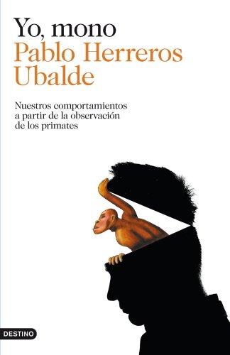 Yo, mono: Nuestros comportamientos a partir de la observación de los primates (Spanish Edition)