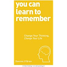 You Can Learn to Remember: Change Your Thinking, Change Your Life