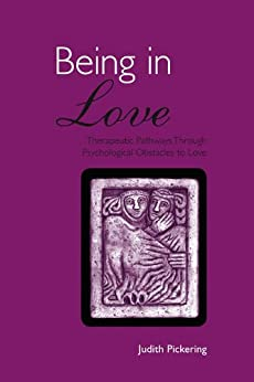 Being in Love: Therapeutic Pathways Through Psychological Obstacles to Love par [Pickering, Judith]
