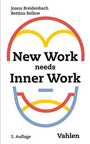 New Work needs Inner Work: Ein Handbuch für Unternehmen auf dem Weg zur Selbstorganisation