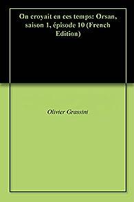 On croyait en ces temps: Orsan, saison 1, épisode 10 par  Olivier  Grassini
