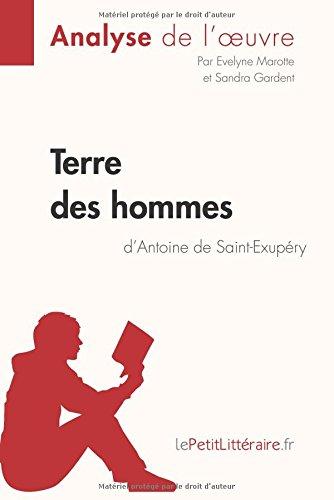 Terre des hommes d'Antoine de Saint-Exupéry (Analyse de l'oeuvre): Comprendre la littérature avec lePetitLittéraire.fr