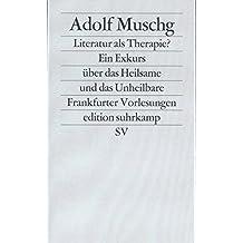 Literatur als Therapie? Ein Exkurs über das Heilsame und das Unheilbare. Frankfurter Vorlesungen