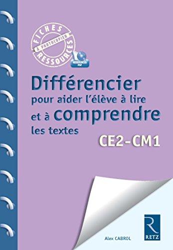 Différencier pour aider l'élève à lire et comprendre les textes : CE2 - CM1