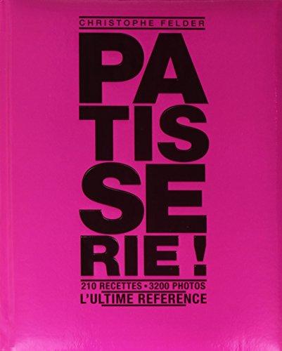 Patisserie ! L'ultime référence - 210 recettes, 3200 photos