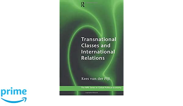Transnational Classes and International Relations (RIPE Series in Global Political Economy)