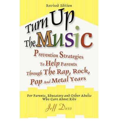 [(Turn Up the Music: Prevention Strategies to Help Parents Through the Rap, Rock, Pop and Metal Years)] [Author: Jeff Dess] published on (March, 2004)