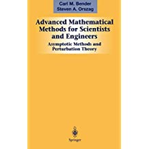 Advanced Mathematical Methods for Scientists and Engineers I: Asymptotic Methods and Perturbation Theory: v. 1