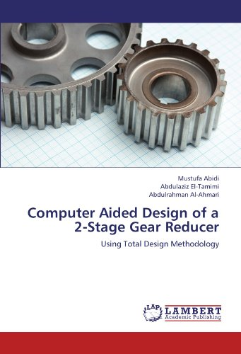 Computer Aided Design of a 2-Stage Gear Reducer: Using Total Design Methodology (2 Reducer)