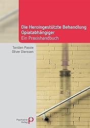 Die Heroingestützte Behandlung Opiatabhängiger: Handbuch für die Praxis