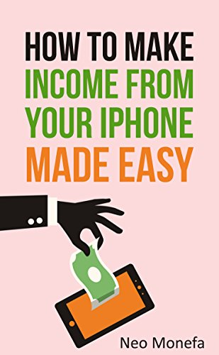 IPHONE: The Ultimate Guide on How to Make Income From Your Iphone Made Easy (Iphone 6- Iphone 6s- Iphone 6 Plus- Iphone User Guide) (English Edition)