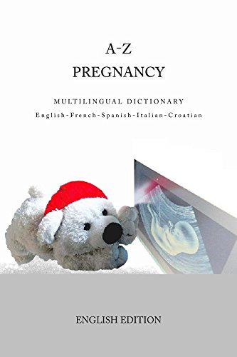 A-Z Pregnancy Multilingual Dictionary English-French-Spanish-Italian-Croatian (English Edition)