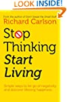 Stop Thinking, Start Living: Discover...
