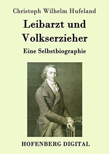 Leibarzt und Volkserzieher: Eine Selbstbiographie