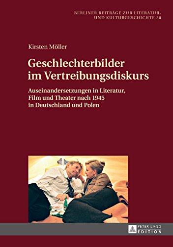 Geschlechterbilder im Vertreibungsdiskurs: Auseinandersetzungen in Literatur, Film und Theater nach 1945 in Deutschland und Polen (Berliner Beitraege zur Literatur- und Kulturgeschichte 20)