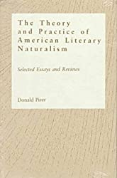 Theory and Practice of American Literary Naturalism: Selected Essay and Reviews by Professor Donald Pizer PhD (1993-05-28)