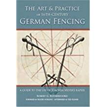 Art and Practice of 16th-Century German Fencing: A Guide to the Use of Joachim Meyer\'s Rapier: A Guide to the Use of Joachim Meyer\'s Rappier