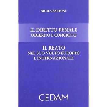 Il Diritto Penale Odierno E Concreto. Il Reato Nel Suo Volto Europeo E Internazionale