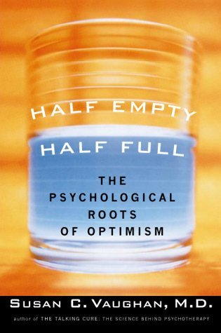 Half Empty, Half Full: The Psychological Roots of Optimism by Susan C. Vaughan M.D. (2000-05-08)